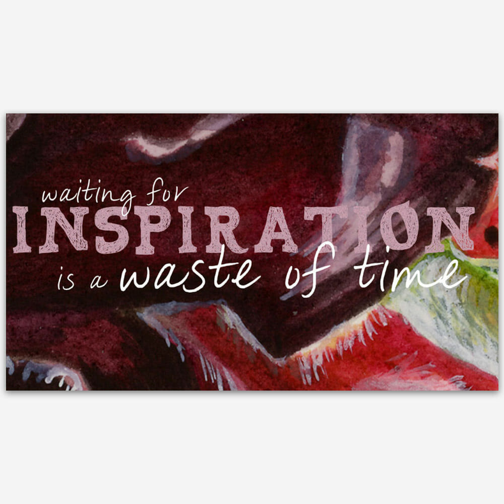 Why waiting for inspiration is a waste of time