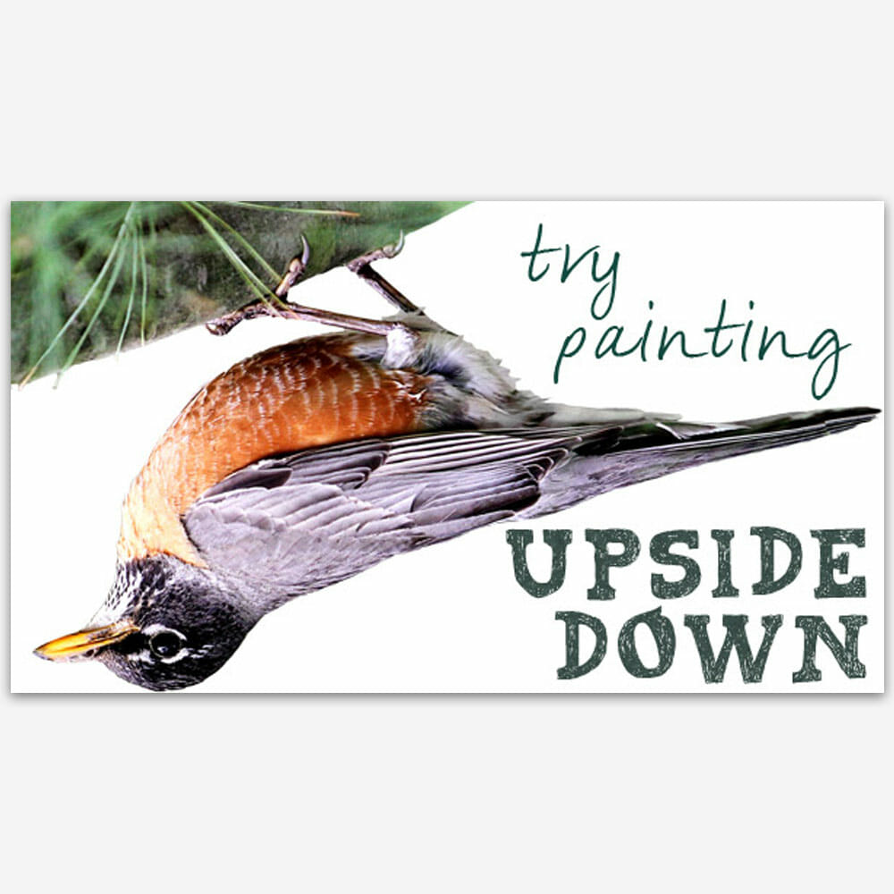 Try painting upside down