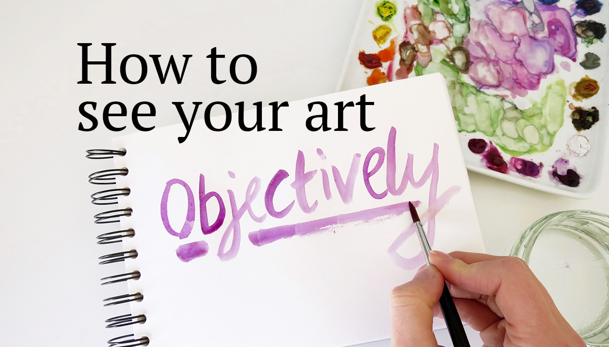 How to see your art objectively